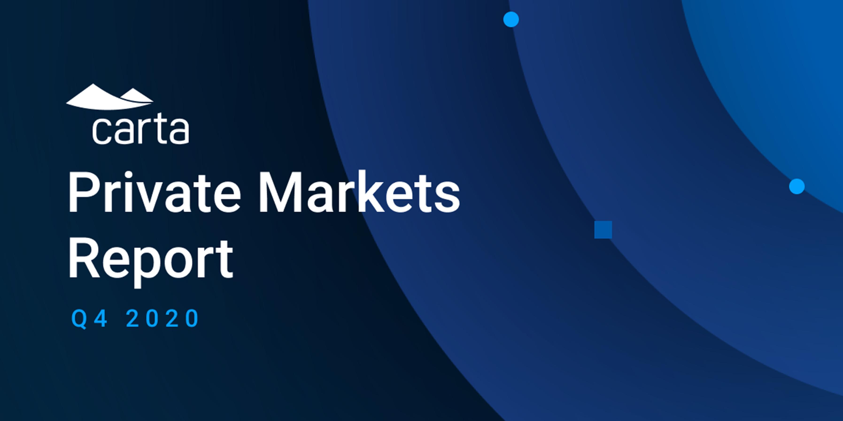 Carta's Private Markets Report - Q4 2020 1